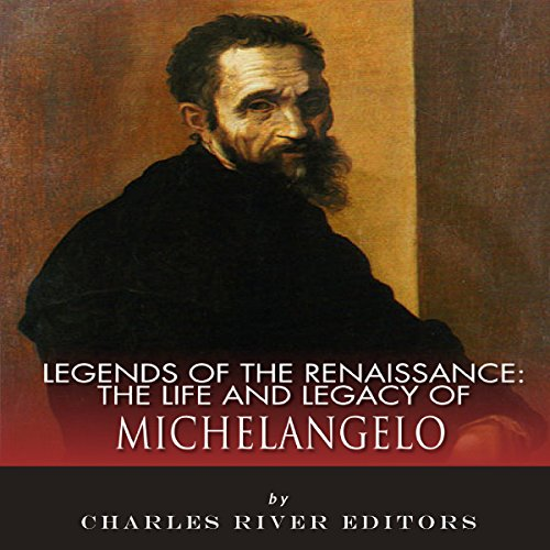 Legends of the Renaissance: The Life and Legacy of Michelangelo audiobook cover art