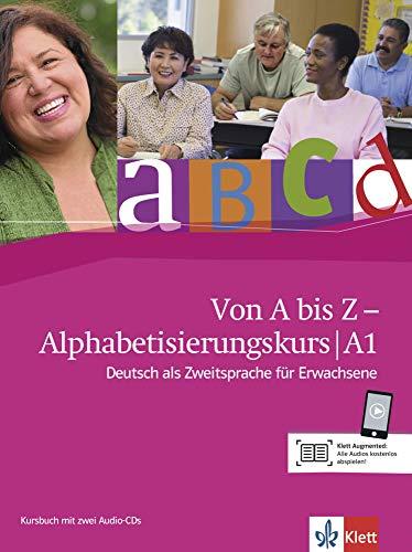 Von A bis Z - Alphabetisierungskurs für Erwachsene. Kursbuch + Audio-CD A1: Deutsch als Zweitspreche für Erwachsene