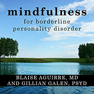 Mindfulness for Borderline Personality Disorder     Relieve Your Suffering Using the Core Skill of Dialectical Behavior Therapy              By:                                                                                                                                 Blaise Aguirre MD,                                                                                        Gillian Galen PsyD                               Narrated by:                                                                                                                                 Laura Copland                      Length: 5 hrs and 49 mins     120 ratings     Overall 4.7
