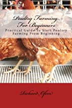 Poultry Farming for Beginners: Practical Guide To Start Poultry Farming From Beginning