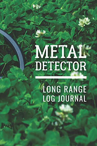 Metal Detector Long Range Log Journal: Customized Metal Detecting Logbook With Map Pinpoint Section; Metal Detectorist Log Book For Gold Nuggets ... Detecting Log; Blank Treasure Hunting Log