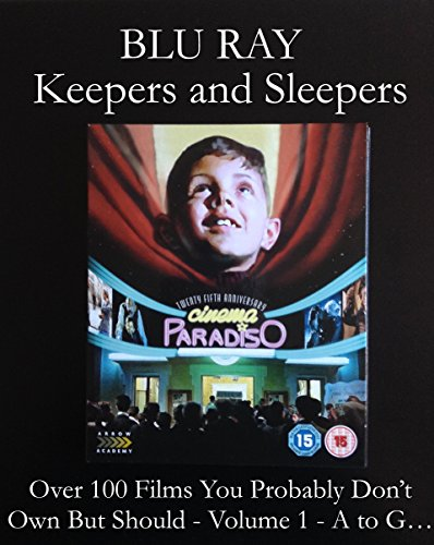 BLU RAY Keepers and Sleepers - Over 100 Films You Probably Don't Own And Should Volume 1 - A to G... (English Edition)