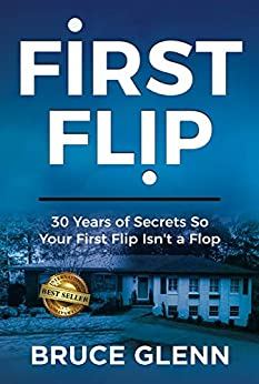 First Flip: 30 Years of Secrets So Your First Flip Isn't a Flop by [Bruce  Glenn ]