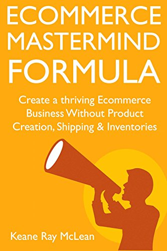 Ecommerce Mastermind Formula: Create a thriving Ecommerce Business Without Product Creation, Shipping & Inventories (English Edition)