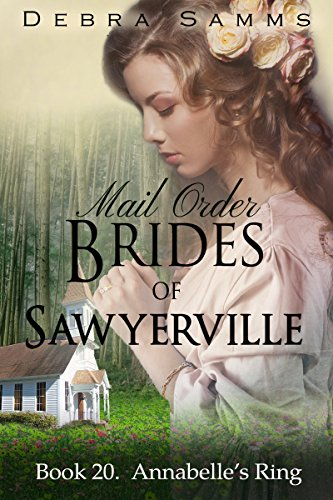 MAIL ORDER BRIDE: Annabelle's Ring - Sweet Clean Historical Western Romance (Sawyerville Mail Order Brides - Book 20) by [Debra Samms]