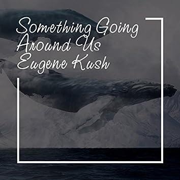 Something Going Around Us