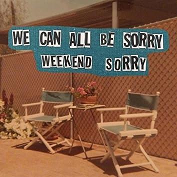 Weekend Sorry