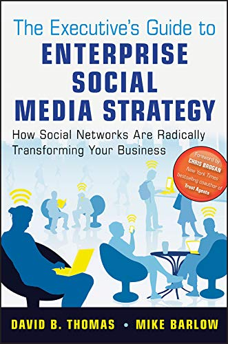 The Executive's Guide to Enterprise Social Media Strategy: How Social Networks Are Radically Transforming Your Business (SAS Institute Inc)