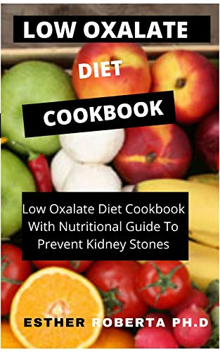 LOW OXALATE DIET COOKBOOK: PERFECT Walk through, Foods to Eat & Avoid, Delicious Starter Recipes, Index of Medical Condition Relationships Such as Kidney Stones, And More (English Edition)