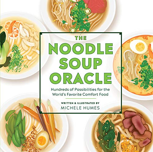 The Noodle Soup Oracle: Hundreds of Possibilities for the World's Favorite Comfort Food