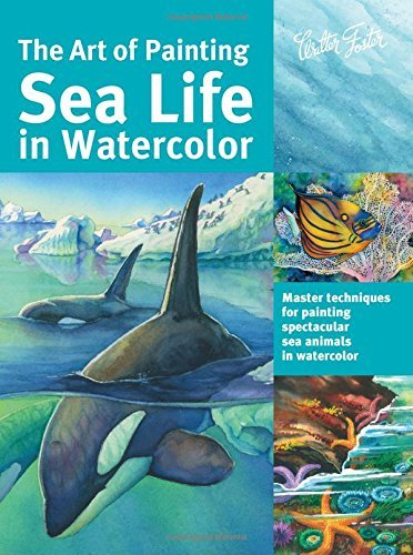 Art of Painting Sea Life in Watercolor: Master techniques for painting spectacular...