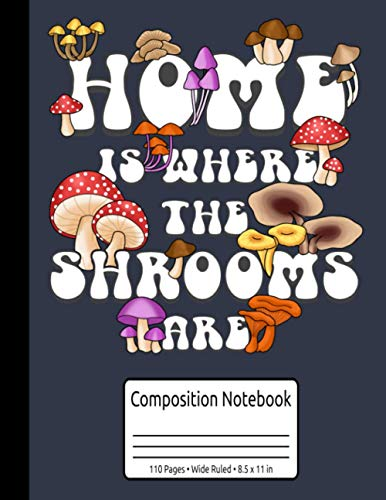 Home Is Where The Shrooms Are Magic Mushrooms Composition Notebook 110 Pages Wide Ruled 8.5 x 11 in: Shrooms Gift
