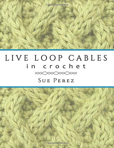 Live Loop Cables in Crochet: A New Way to Make Cables in Crochet Fabric