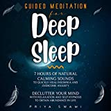 Guided Meditation for Deep Sleep: 7 Hours of Natural Calming Sounds to Quickly Heal Insomnia and Overcome Anxiety, Declutter Your Mind With Relaxation and Self Hypnosis to Obtain Abundance in Life