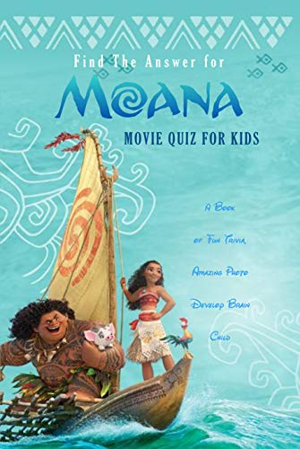 Find The Answer for Moana Movie Quiz for Kids: A Book of Fun Trivia, Amazing Photo Develop Brain Child: Things You Didn't Know About Disney's Moana (English Edition)