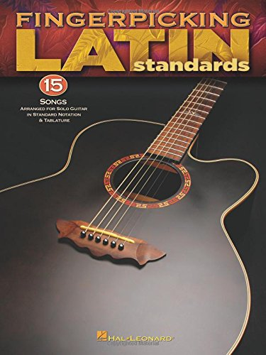 Fingerpicking Latin Standards: 15 Songs Arranged for Solo Guitar in Standard Notation and Tab: 15 Songs Arranged for Solo Guitar in Standard Notation & Tab