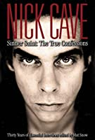 Nick Cave: Sinner Saint: The True Confessions, Thirty Years of Essential Interviews by Unknown(2011-01-11)