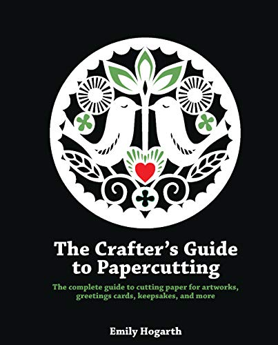 Hogarth, E: Crafter's Guide to Papercutting: The Complete Guide to Cutting Paper for Artworks, Greeting Cards, Keepsakes and More