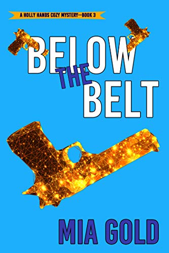 Below the Belt (A Holly Hands Cozy Mystery—Book #3) by [Mia Gold]