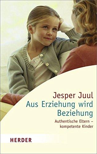 Aus Erziehung wird Beziehung: Authentische Eltern - kompetente Kinder (HERDER spektrum)