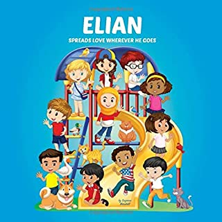 Elian Spreads Love Wherever He Goes: Personalized Book to Inspire Kids & Spread Love (Personalized Books, Inspirational St...