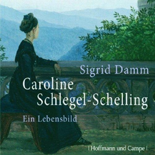 Caroline Schlegel-Schilling. Ein Lebensbild audiobook cover art