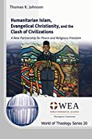 Humanitarian Islam, Evangelical Christianity, and the Clash of Civilizations (World of Theology)
