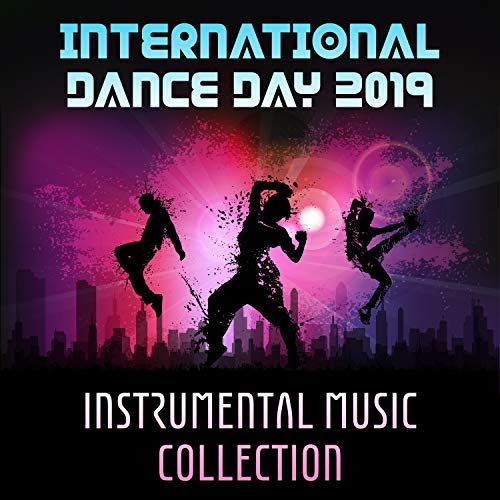 International Dance Day 2019: Instrumental Music Collection – Best Party Hits, Chill Jazz, Latin Sounds for Dance, Reggaeton, Zumba, Fitness Music
