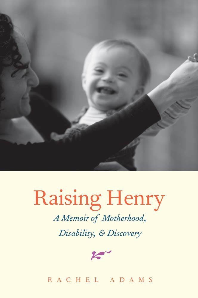 Image OfRaising Henry: A Memoir Of Motherhood, Disability, And Discovery