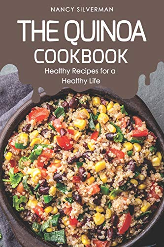 The Quinoa Cookbook: Healthy Recipes for a Healthy Life