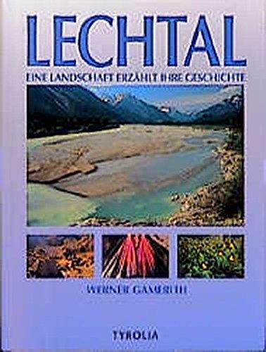 Lechtal: Eine Landschaft erzählt ihre Geschichte