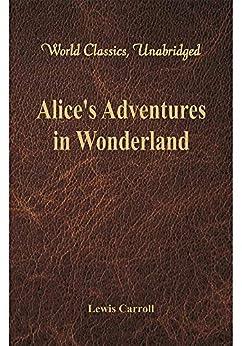 Alice's Adventures in Wonderland (World Classics, Unabridged) by [Lewis Carroll]