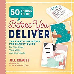 50 Things to Do Before You Deliver: The First Time Moms Pregnancy Guide by [Jill Krause, Sara A Robert MD]