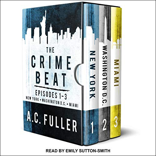 The Crime Beat, Episodes 1-3: New York, Washington, D.C, Miami cover art