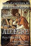 Cours Et Exercices De Mathematiques - Tome 1, Algèbre