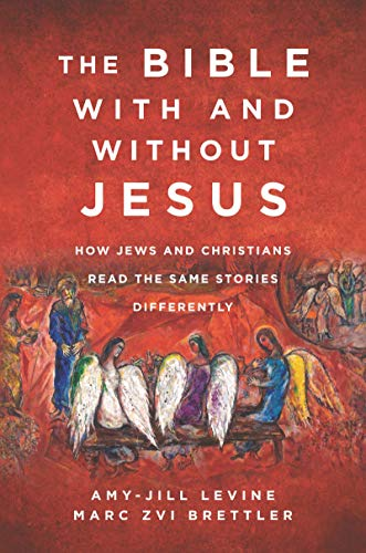 The Bible With and Without Jesus: How Jews and Christians Read the Same Stories Differently by [Amy-Jill Levine, Marc Zvi Brettler]