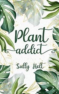 Plant Addict par Sully Holt