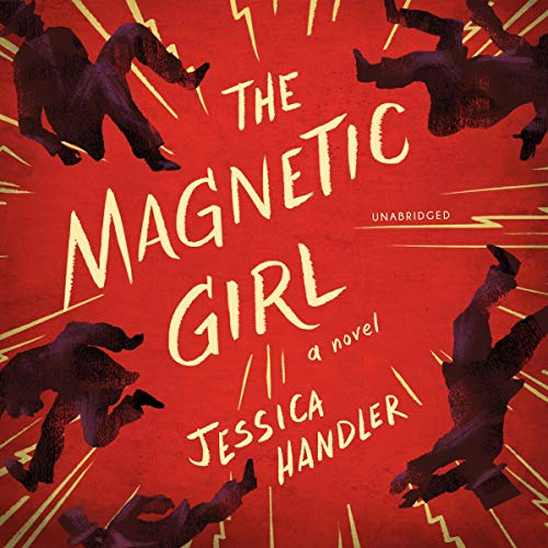 The Magnetic Girl     A Novel              By:                                                                                                                                 Jessica Handler                               Narrated by:                                                                                                                                 Brittany Pressley,                                                                                        Andrew Eiden                      Length: 9 hrs and 18 mins     Not rated yet     Overall 0.0