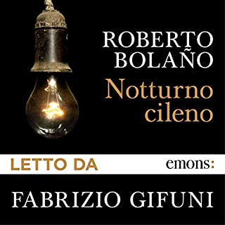 Notturno cileno                   Di:                                                                                                                                 Roberto Bolaño                               Letto da:                                                                                                                                 Fabrizio Gifuni                      Durata:  5 ore e 28 min     29 recensioni     Totali 4,3