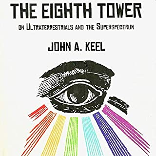 The Eighth Tower     On Ultraterrestrials and the Superspectrum              By:                                                                                                                                 John A. Keel                               Narrated by:                                                                                                                                 Michael Hacker                      Length: 9 hrs and 23 mins     33 ratings     Overall 4.6