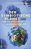 Der symbiotische Planet oder Wie die Evolution wirklich verlief - Lynn Margulis