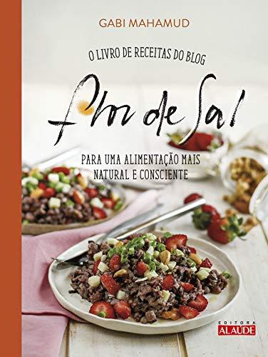Flor de sal: O livro de receitas do blog para uma alimentação mais natural e consciente