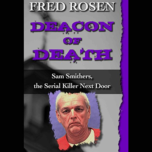 Deacon of Death     Sam Smithers, the Serial Killer Next Door              By:                                                                                                                                 Fred Rosen                               Narrated by:                                                                                                                                 Graham Vick                      Length: 6 hrs and 19 mins     10 ratings     Overall 3.4