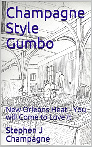 Champagne Style Gumbo: New Orleans Heat - You will Come to Love It (Champagne Style Cuisine) (English Edition)