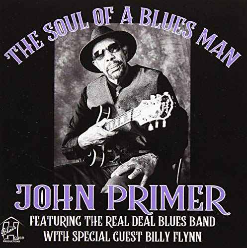 The Soul Of A Blues Man John Primer Featuring The Real Deal Blues BandWith Special Guest Billy Flynn