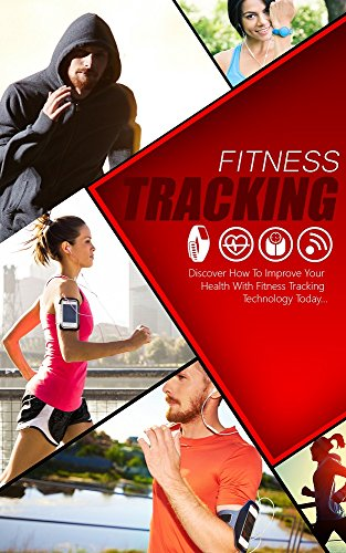 Fitness Tracking: How to track activity monitors, Health and Fitness, weight loss, track calories and fat burning, fitness and wellness: best fitness trackers (English Edition)