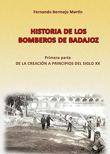 Historia de los Bomberos de Badajoz: Primera parte: desde la creación a principios del Siglo XX