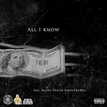 All I Know (feat. Bucho, T Swish & SaySoTheMac)