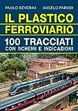 Il plastico ferroviario: 100 tracciati con schemi e indicazioni