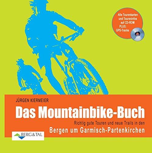Das Mountainbike-Buch: Richtig gute Touren und neue Trails in den Bergen um Garmisch-Partenkirchen. Alle Tourenkarten und Toureninfos auf CD-ROM. PLUS: GPS-Tracks